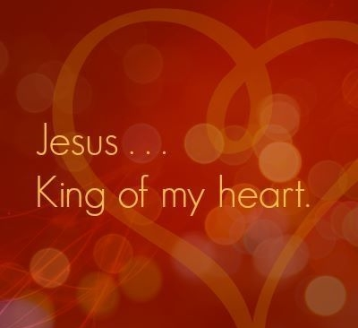 Jesus king of my heart